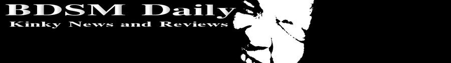 BDSM Daily - Kinky News and Reviews